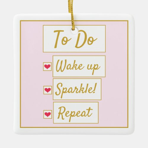 Wake Up, Sparkle, Repeat Pink & Gold Ceramic Ornament
