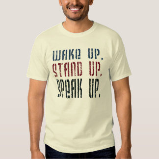 Wake Up Stand Up Speak Up Political Activist T-shirts