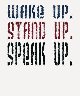 Wake Up, Stand Up, Speak Up Tshirts