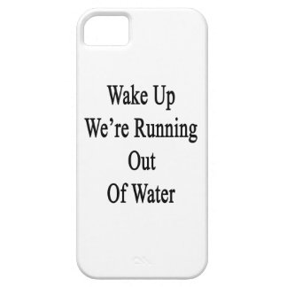 Wake Up We're Running Out Of Water iPhone SE/5/5s Case