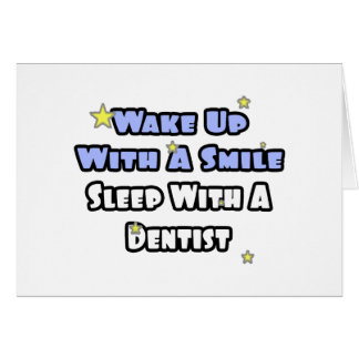 Wake Up With a Smile...Sleep With a Dentist Card
