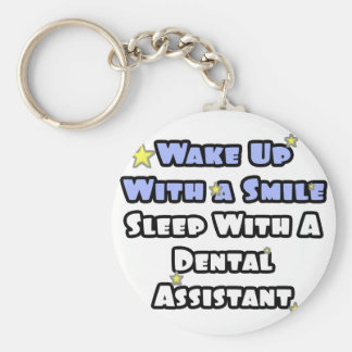 Wake Up With a Smile...Sleep With Dental Asst Keychain