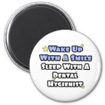 Wake Up With a Smile..Sleep With Dental Hygienist 2 Inch Round Magnet