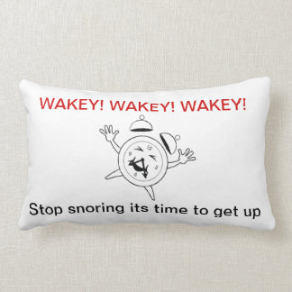 WAKEY- STOP SNORING IT S TIME TO GET UP PILLOWS