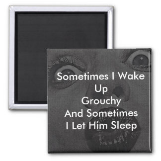 Waking Up Grouchy 2 Inch Square Magnet