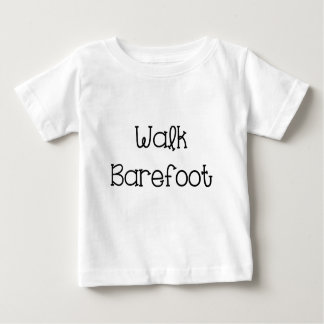Walk Barefoot Text Sayings Baby T-Shirt