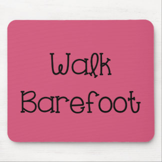 Walk Barefoot Text Sayings Mouse Pad