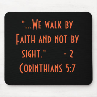 Walk by Faith and not by Sight Mouse Pads
