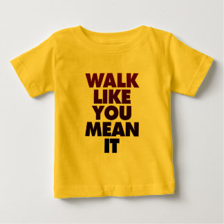 Walk Like You Mean It Huge Motivational Message Baby T-Shirt