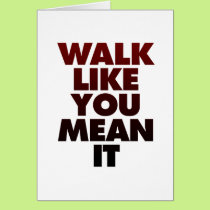 Walk Like You Mean It Huge Motivational Message Card