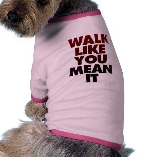 Walk Like You Mean It Huge Motivational Message Dog Clothing