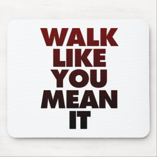Walk Like You Mean It Huge Motivational Message Mouse Pad