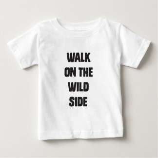 Walk on the wild side baby T-Shirt
