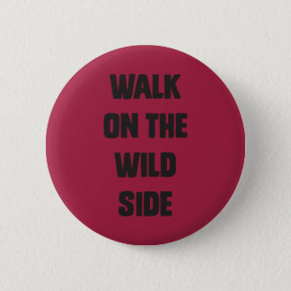 Walk on the wild side button