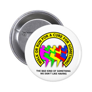 Walk Run For The Cure Funny Button Badge Humor