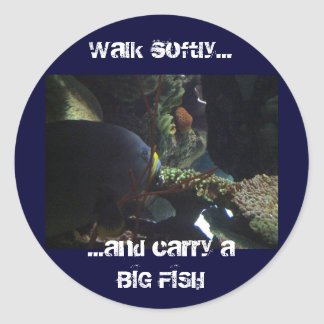 Walk Softly and Carry a Big Fish Classic Round Sticker