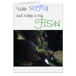 Walk Softly and Carry a Big Fish Greeting Card