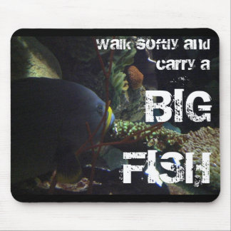 Walk Softly and Carry a Big Fish Mouse Pad