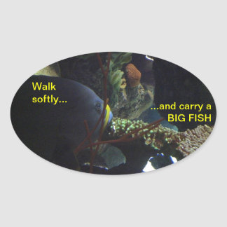Walk Softly and Carry a Big Fish Oval Sticker