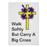 Walk Softly But Carry A Big Cross Poster
