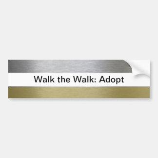 Walk the Walk: Adopt Car Bumper Sticker