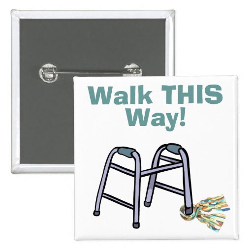 Walk THIS Way! Pinback Button