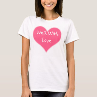 Walk With Love T-Shirt