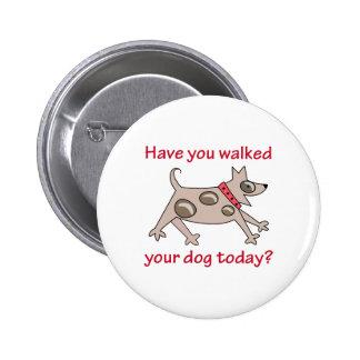 WALK YOUR DOG PINBACK BUTTON