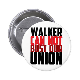 Walker Can Not Bust Our Union Pinback Button