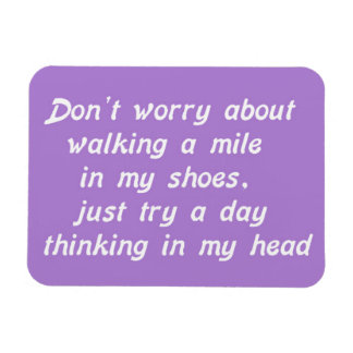 WALKING A MILE IN MY SHOES DAY IN MY HEAD LAUGHS H MAGNET