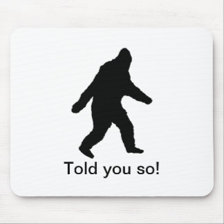Walking Bigfoot Black Told You So! Mouse Pad