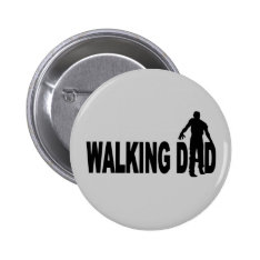 Walking Dad (zombie) Pinback Button at Zazzle