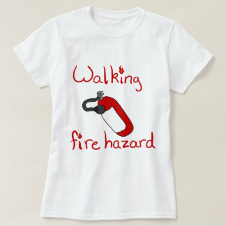 Walking Fire Hazard T-Shirt