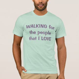 Walking for the people that I love T-Shirt