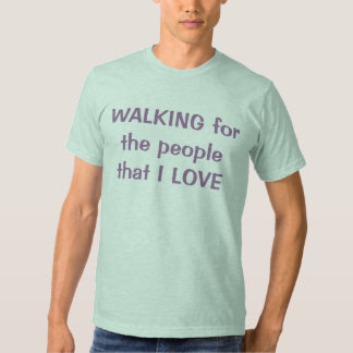 Walking for the people that I love T-shirts
