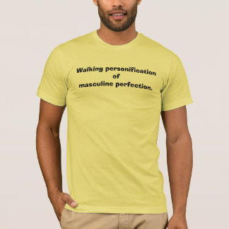 Walking personification of masculine perfection. T-Shirt