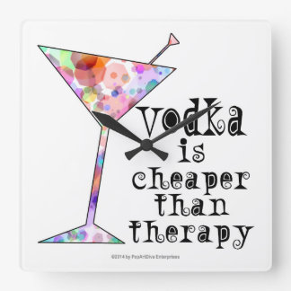 WALL CLOCK, VODKA IS CHEAPER THAN THERAPY SQUARE WALL CLOCK