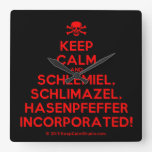 [Skull crossed bones] keep calm and schlemiel, schlimazel, hasenpfeffer incorporated!  Wall Clocks