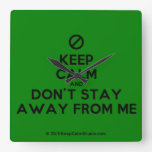 [No sign] keep calm and don't stay away from me  Wall Clocks