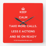 [Crown] keep calm and take more calls, less e actions and be on ready  Wall Clocks