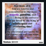 """Wall Decal: Uchtdorf quote Wall Sticker<br><div class=""""desc"""">&quot;Just think of it: You are known and remembered by the most majestic, powerful, and glorious Being in the universe! You are loved by the King of infinite space and everlasting time! He who created and knows the stars knows you and your name... &quot; -Dieter F. Uchtdorf Quotation set against...</div>"""