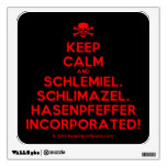 [Skull crossed bones] keep calm and schlemiel, schlimazel, hasenpfeffer incorporated!  Wall Decals