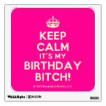 [Crown] keep calm it's my birthday bitch!  Wall Decals