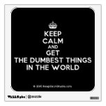 [Crown] keep calm and get the dumbest things in the world  Wall Decals