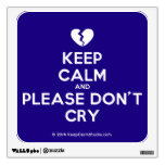 [Broken heart] keep calm and please don't cry  Wall Decals