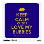[Two hearts] keep calm cuse i love my bubbies  Wall Decals