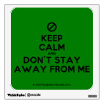 [No sign] keep calm and don't stay away from me  Wall Decals