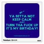 [Electric guitar] ya betta not keep calm just turn tha fuck up it's my birthday!  Wall Decals