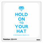 [Crown upside down] hold on to your hat  Wall Decals
