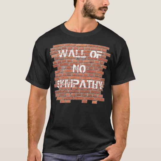 Wall of No Sympathy T-Shirt